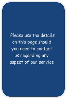 Please use the details on this page should you need to contact us regarding any aspect of our service